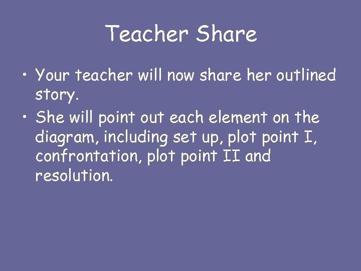 Teacher Share • Your teacher will now share her outlined story. • She will