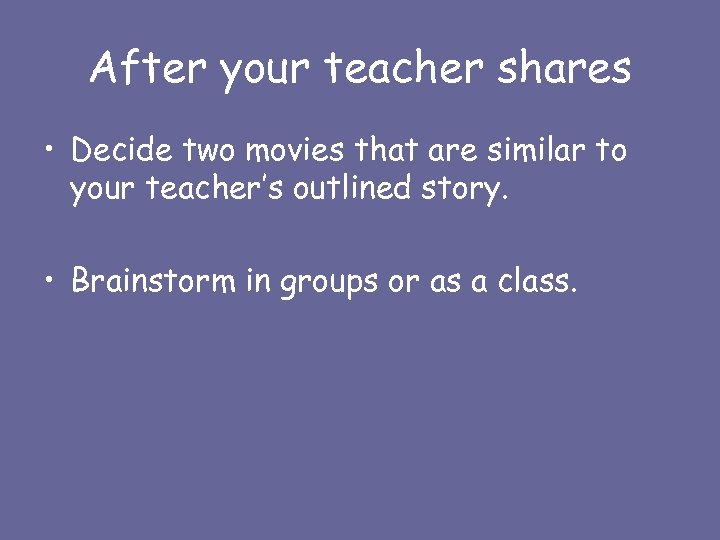 After your teacher shares • Decide two movies that are similar to your teacher's