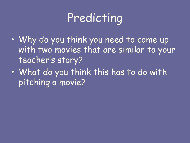 Predicting • Why do you think you need to come up with two movies
