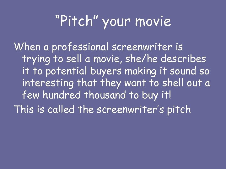 """""""Pitch"""" your movie When a professional screenwriter is trying to sell a movie, she/he"""