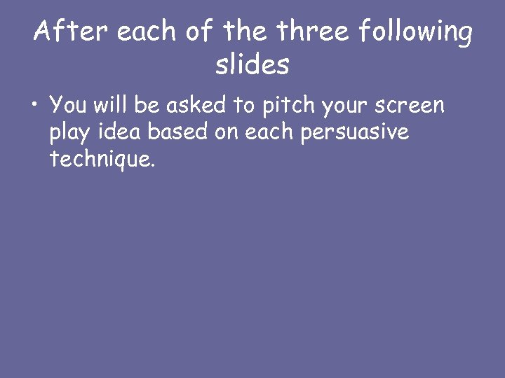 After each of the three following slides • You will be asked to pitch