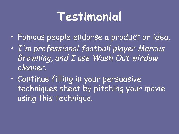 Testimonial • Famous people endorse a product or idea. • I'm professional football player