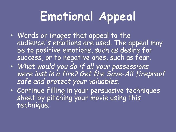 Emotional Appeal • Words or images that appeal to the audience's emotions are used.