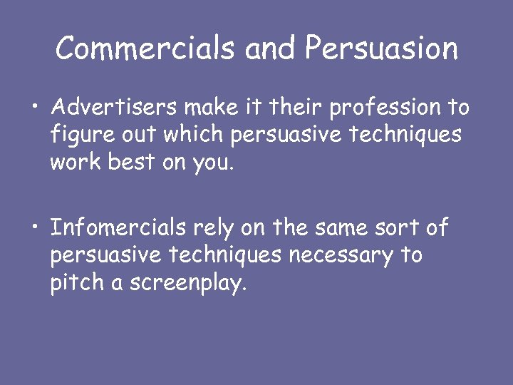 Commercials and Persuasion • Advertisers make it their profession to figure out which persuasive