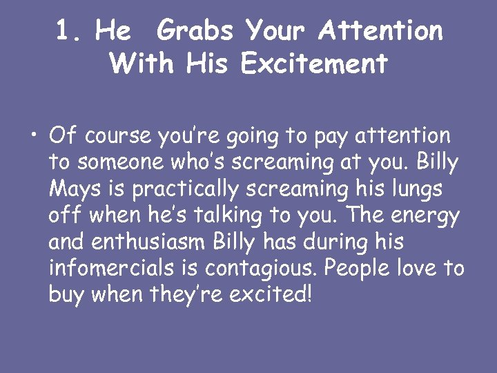 1. He Grabs Your Attention With His Excitement • Of course you're going to