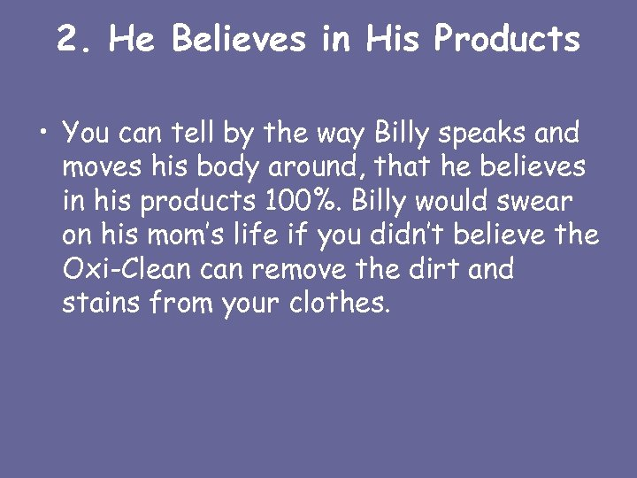 2. He Believes in His Products • You can tell by the way Billy