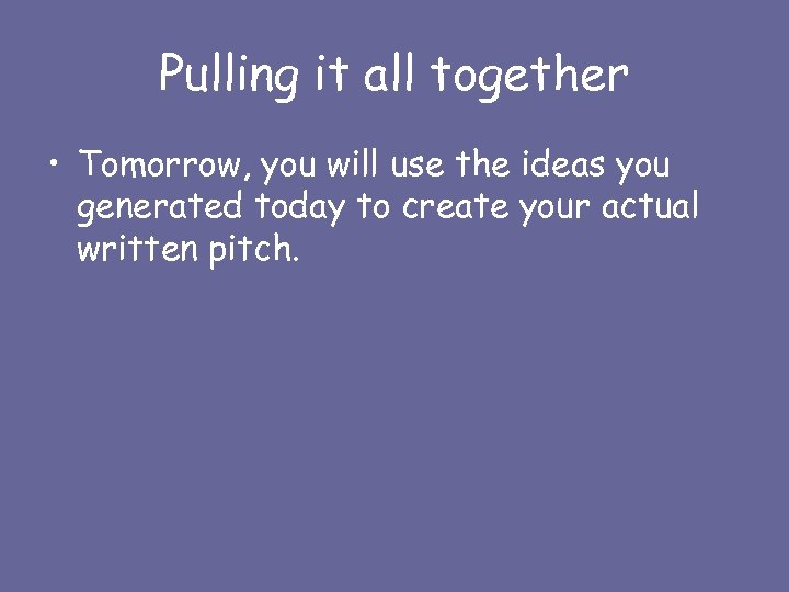 Pulling it all together • Tomorrow, you will use the ideas you generated today