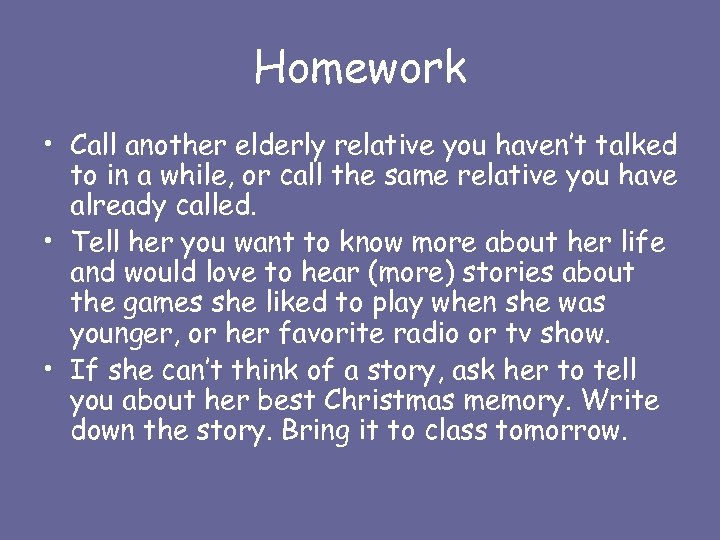 Homework • Call another elderly relative you haven't talked to in a while, or