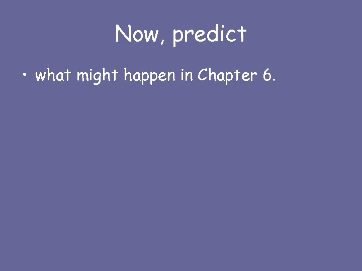 Now, predict • what might happen in Chapter 6.