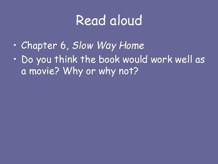 Read aloud • Chapter 6, Slow Way Home • Do you think the book