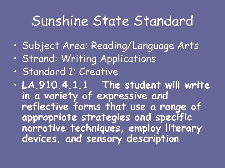 Sunshine State Standard • • Subject Area: Reading/Language Arts Strand: Writing Applications Standard 1:
