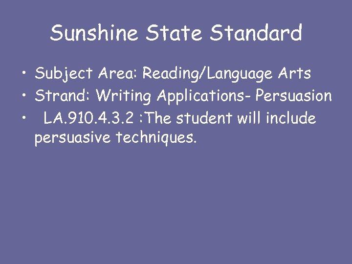 Sunshine State Standard • Subject Area: Reading/Language Arts • Strand: Writing Applications- Persuasion •