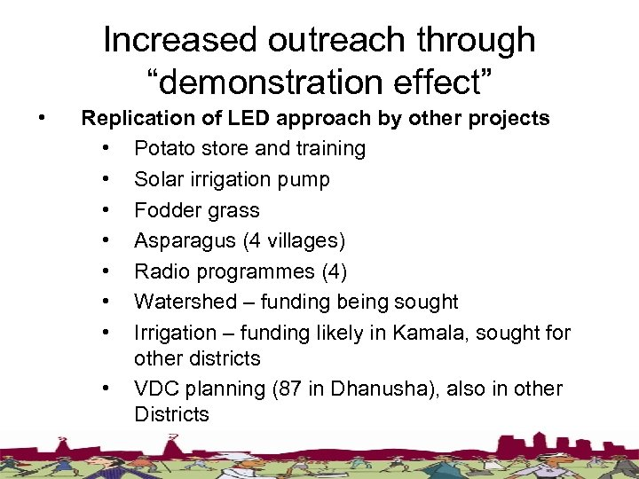 "Increased outreach through ""demonstration effect"" • Replication of LED approach by other projects •"