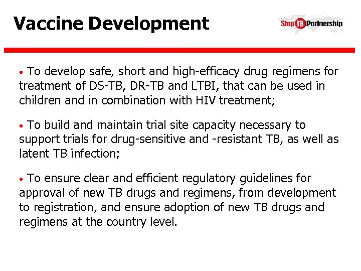 Vaccine Development • To develop safe, short and high-efficacy drug regimens for treatment of