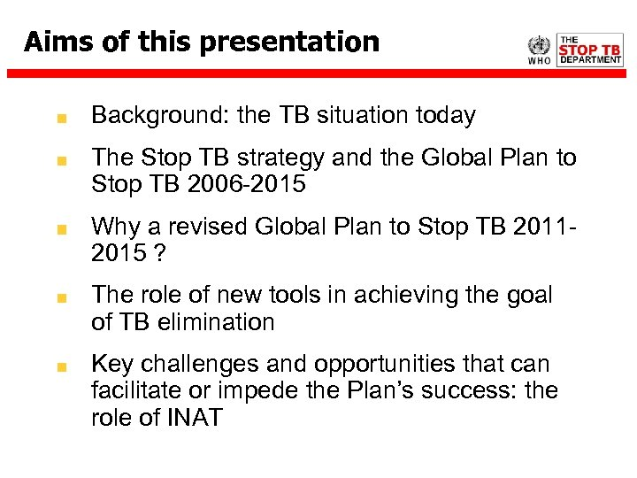 Aims of this presentation Background: the TB situation today The Stop TB strategy and