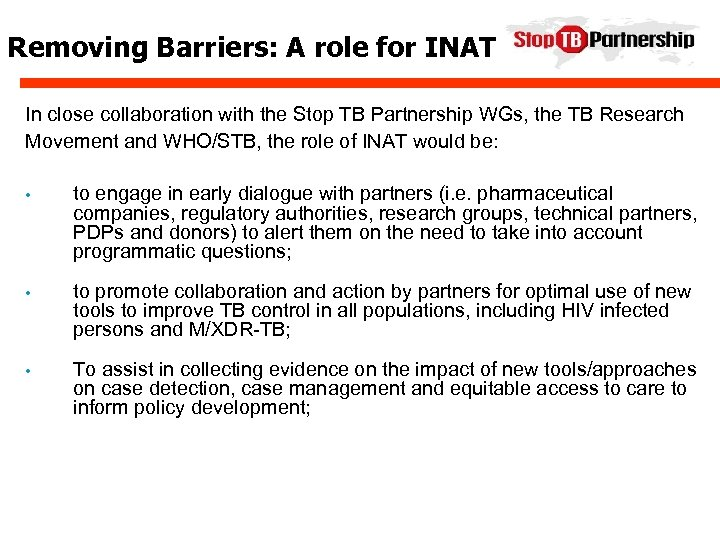 Removing Barriers: A role for INAT In close collaboration with the Stop TB Partnership