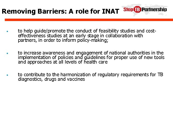Removing Barriers: A role for INAT • to help guide/promote the conduct of feasibility