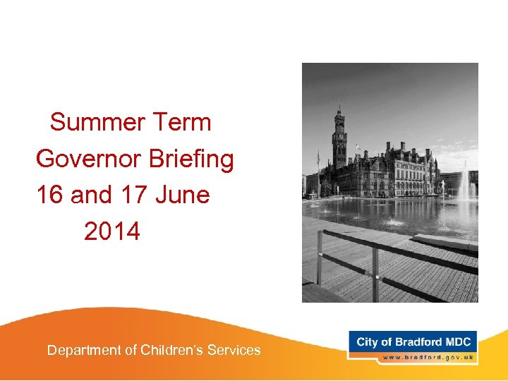 Summer Term Governor Briefing 16 and 17 June 2014 Department of Children's Services