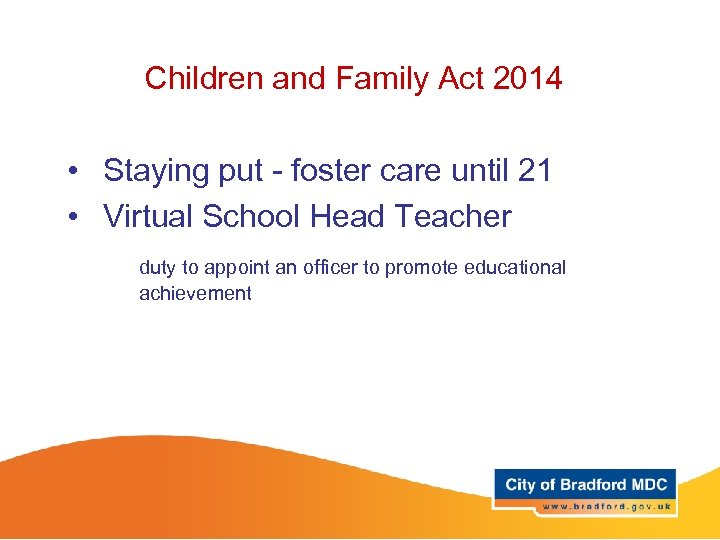 Children and Family Act 2014 • Staying put - foster care until 21 •
