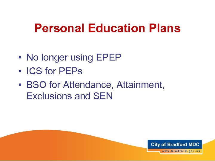 Personal Education Plans • No longer using EPEP • ICS for PEPs • BSO