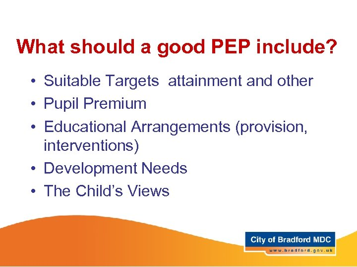 What should a good PEP include? • Suitable Targets attainment and other • Pupil