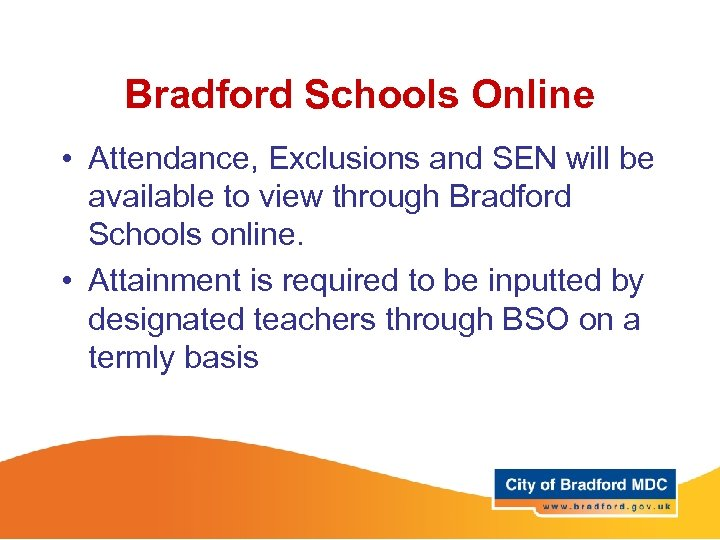 Bradford Schools Online • Attendance, Exclusions and SEN will be available to view through