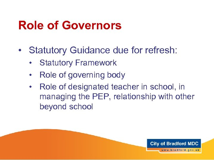 Role of Governors • Statutory Guidance due for refresh: • Statutory Framework • Role