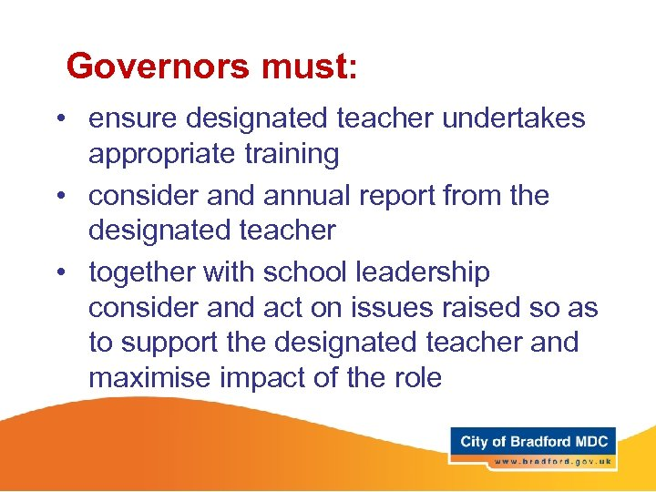 Governors must: • ensure designated teacher undertakes appropriate training • consider and annual report