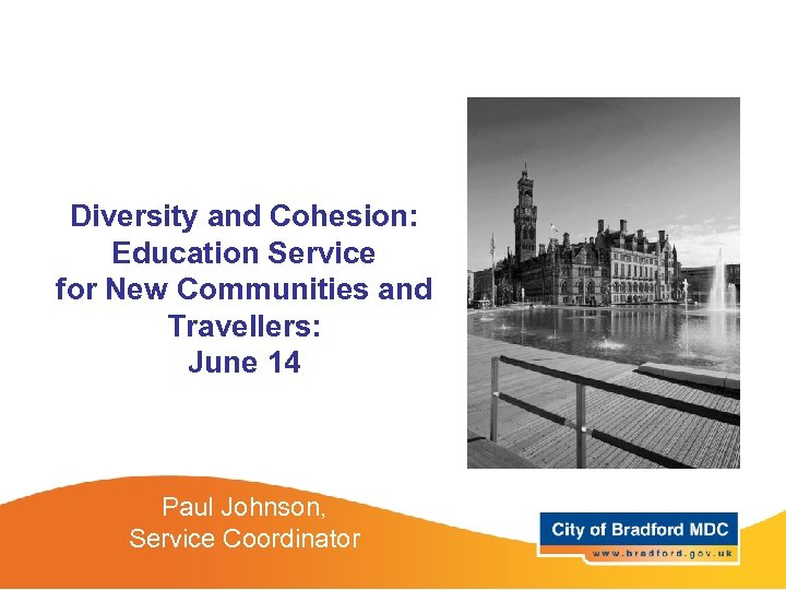 Diversity and Cohesion: Education Service for New Communities and Travellers: June 14 Paul Johnson,