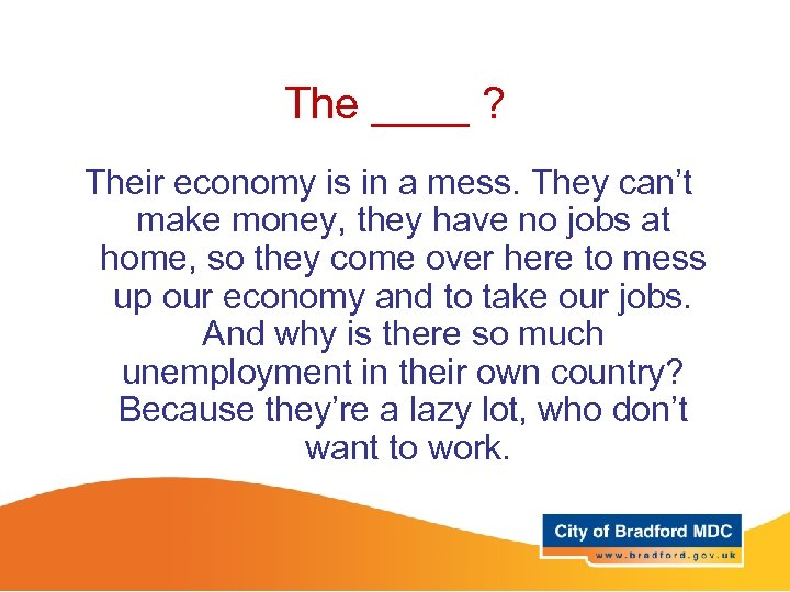 The ____ ? Their economy is in a mess. They can't make money, they