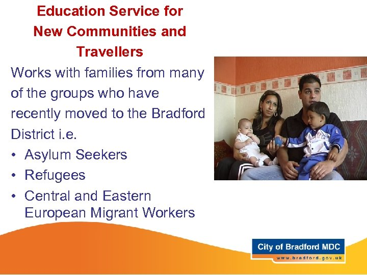 Education Service for New Communities and Travellers Works with families from many of the