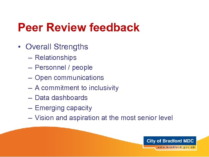 Peer Review feedback • Overall Strengths – – – – Relationships Personnel / people
