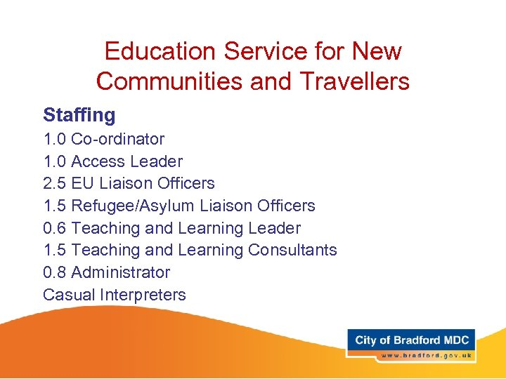 Education Service for New Communities and Travellers Staffing 1. 0 Co-ordinator 1. 0 Access