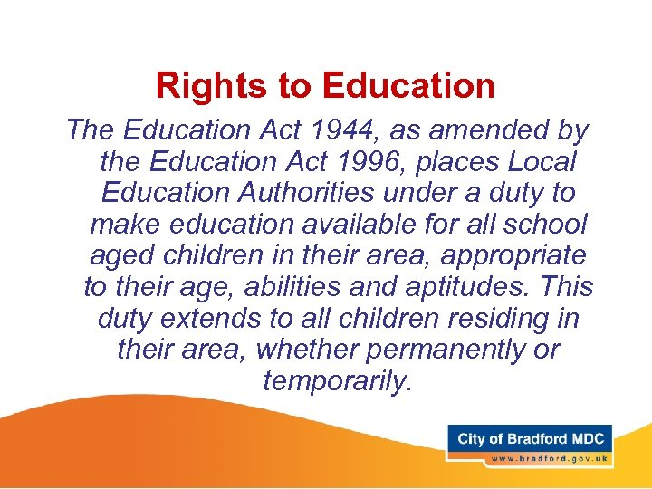 Rights to Education The Education Act 1944, as amended by the Education Act 1996,