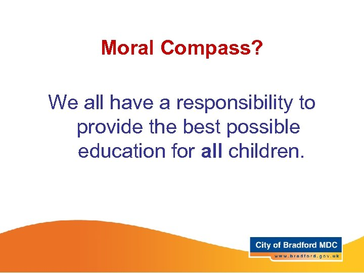 Moral Compass? We all have a responsibility to provide the best possible education for