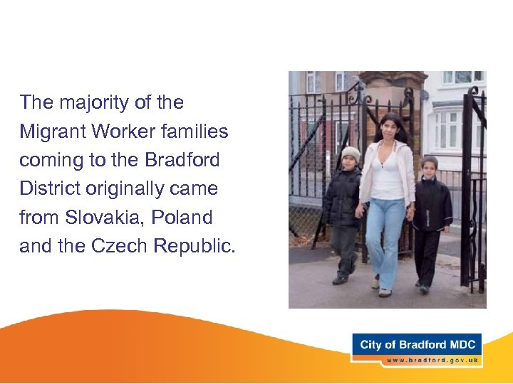 The majority of the Migrant Worker families coming to the Bradford District originally came