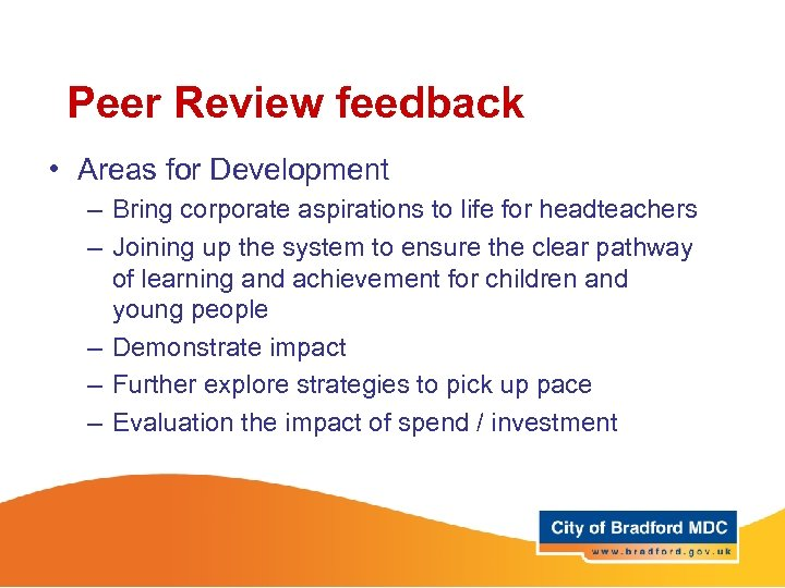 Peer Review feedback • Areas for Development – Bring corporate aspirations to life for