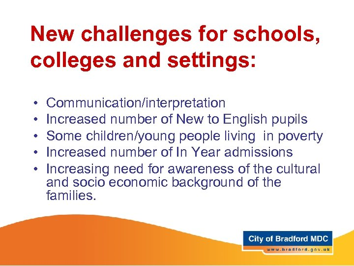 New challenges for schools, colleges and settings: • • • Communication/interpretation Increased number of