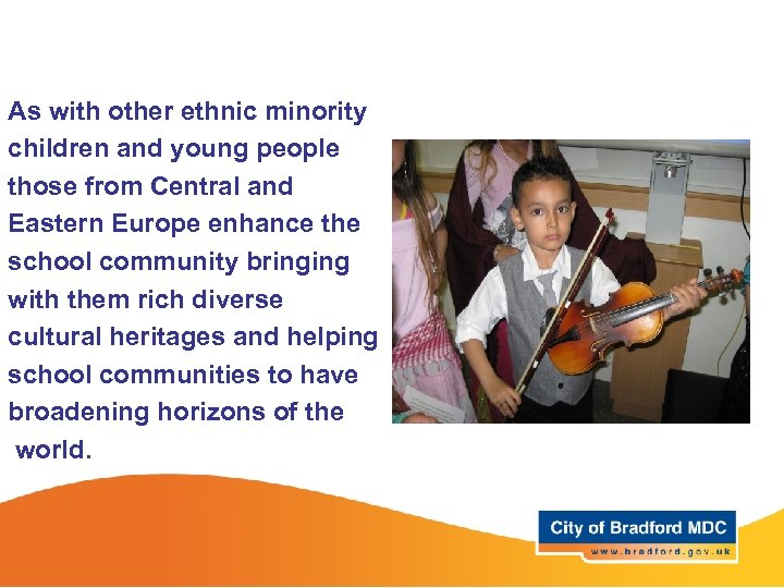 As with other ethnic minority children and young people those from Central and Eastern