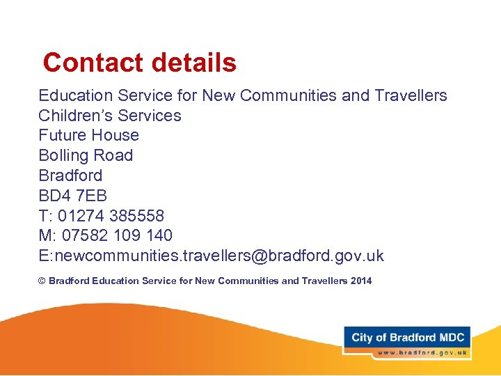 Contact details Education Service for New Communities and Travellers Children's Services Future House Bolling