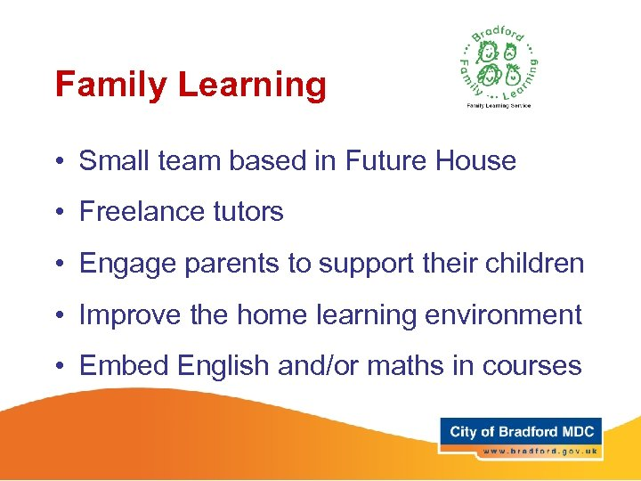 Family Learning • Small team based in Future House • Freelance tutors • Engage