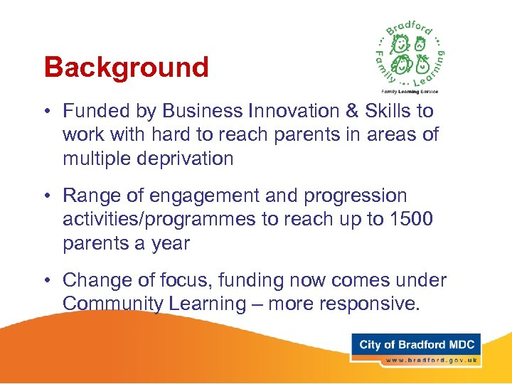 Background • Funded by Business Innovation & Skills to work with hard to reach