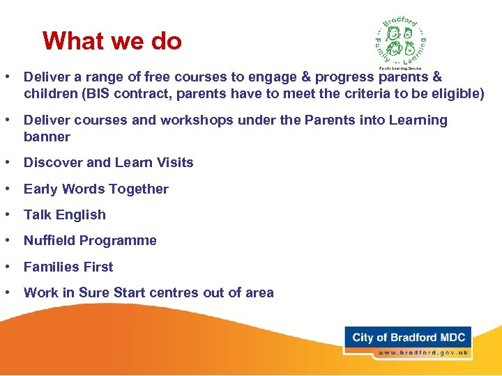 What we do • Deliver a range of free courses to engage & progress