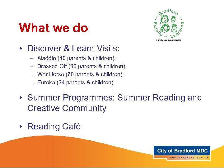 What we do • Discover & Learn Visits: – – Aladdin (40 parents &