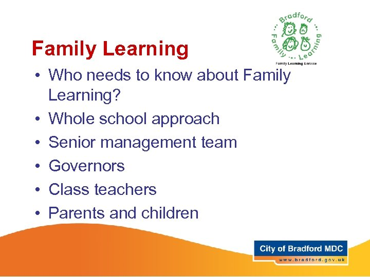 Family Learning • Who needs to know about Family Learning? • Whole school approach