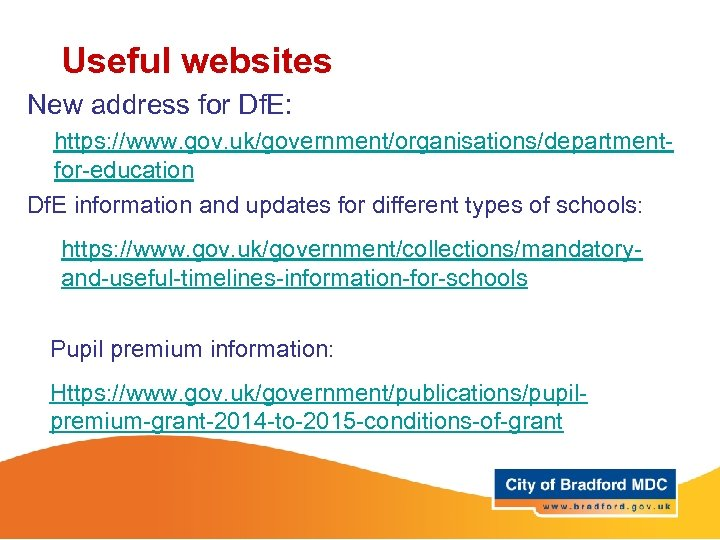 Useful websites New address for Df. E: https: //www. gov. uk/government/organisations/departmentfor-education Df. E information