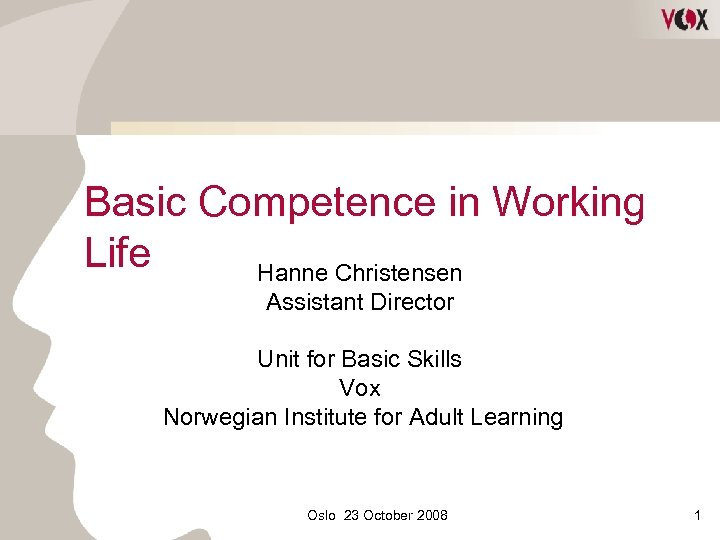 Basic Competence in Working Life Hanne Christensen Assistant Director Unit for Basic Skills Vox