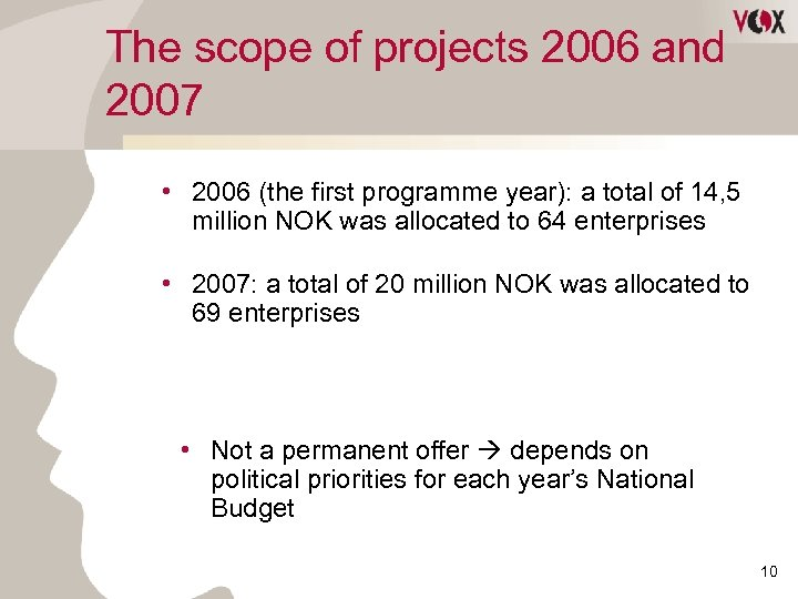 The scope of projects 2006 and 2007 • 2006 (the first programme year): a
