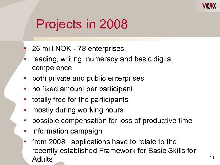 Projects in 2008 • 25 mill. NOK - 78 enterprises • reading, writing, numeracy