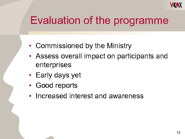 Evaluation of the programme • Commissioned by the Ministry • Assess overall impact on